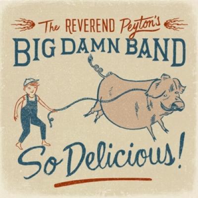 Reverend Peyton'S Big Damn Band - So Delicious