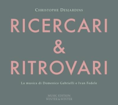 Christophe Desjardins - Ritrovari & Ricercari