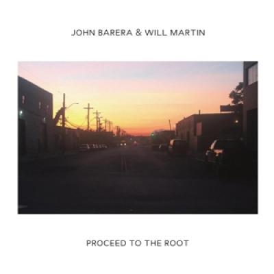 Barera, John & Will Martin - Proceed To The Root (2LP)