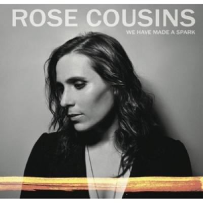 Cousins, Rose - We Have Made A Spark