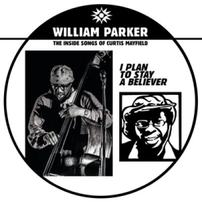 Parker, William - I Plan To Stay A Believer (The Inside Songs Of Curtis Mayfield) (2LP)