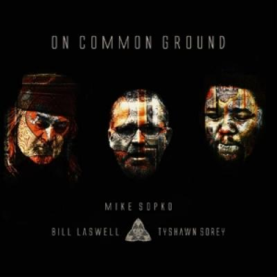 Sopko, Mike/Bill Laswell/ - On Common Ground