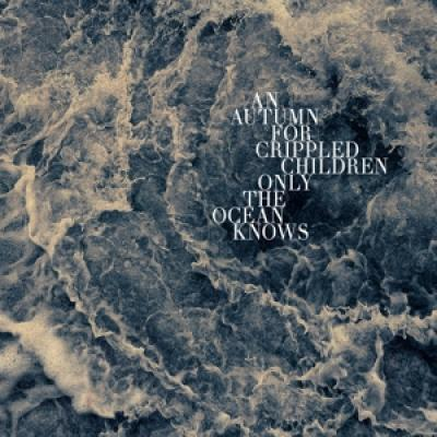 An Autumn For Crippled Children - Only The Ocean Knows (LP)