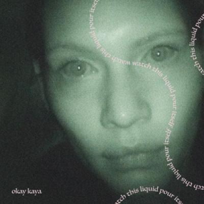 Okay Kaya - Watch This Liquid Pour Itself (LP)