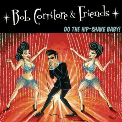 Corritore, Bob - Bob Corritore & Friends: Do The Hip-Shake Baby!