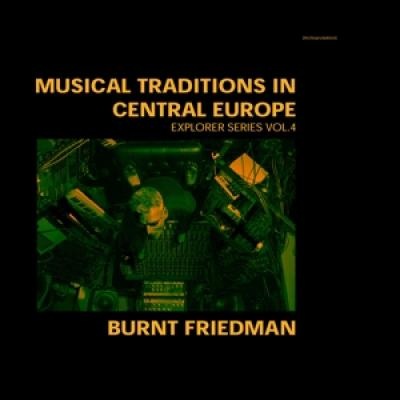 Burnt Friedman - Musical Traditions In Central Europ