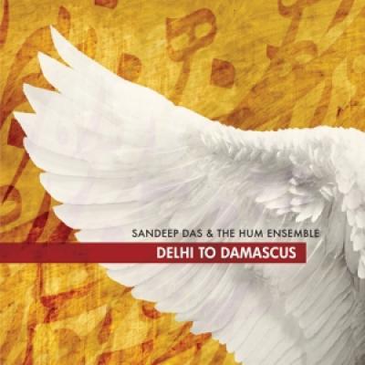 Das, Sandeep & The Hum Ensemble - Delhi To Damascus