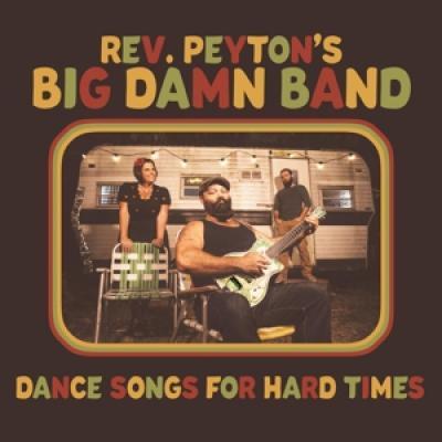 Reverend Peyton'S Big Dam - Dance Songs For Hard Times (LP)