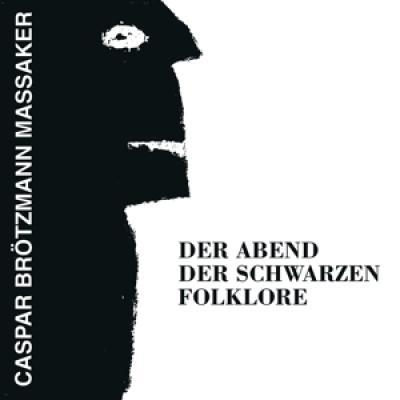 Brotzmann, Caspar -Massaker- - Der Abend Der Schwarzen Folklore (LP)