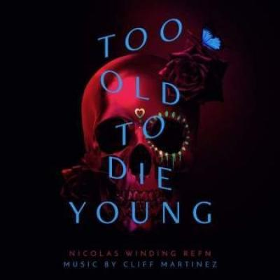 Ost - Too Old To Die Young (Music By Cliff Martinez) (2CD)