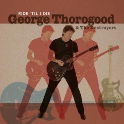 Thorogood, George - Ride 'Til I Die (2LP)