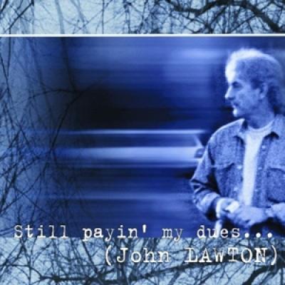 Lawton, John - Still Payin' My Dues To The Blues