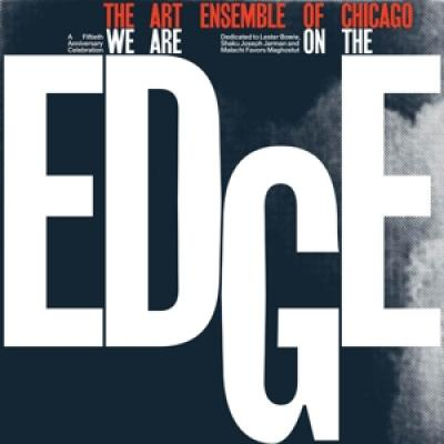 Art Ensemble Of Chicago - We Are On The Edge: A 50Th Anniversary Celebration (2LP)
