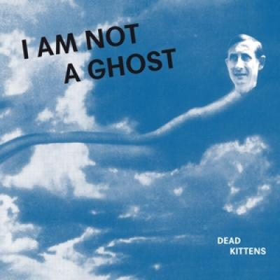 Dead Kittens - I Am Not A Ghost (LP)