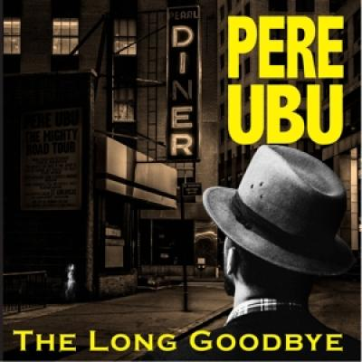 Pere Ubu - Long Goodbye (2CD)