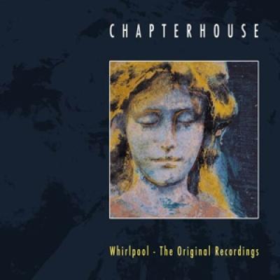 Chapterhouse - Whirlpool - The Original Recordings