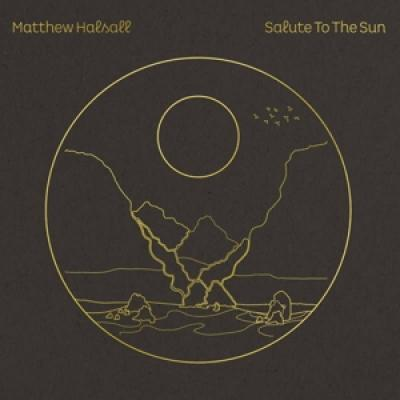 MATTHEW HALSALL - SALUTE TO THE SUN (2LP)