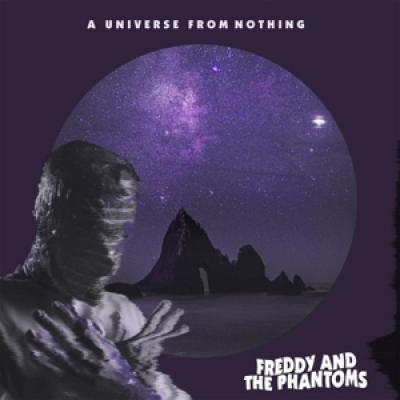 Freddy And The Phantoms - A Universe From Nothing