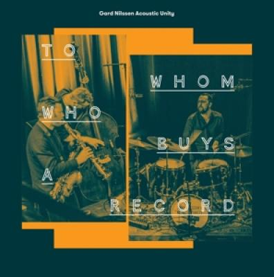 Gard Nilssen Acoustic Unity - To Whom Who Buys A Record (LP)