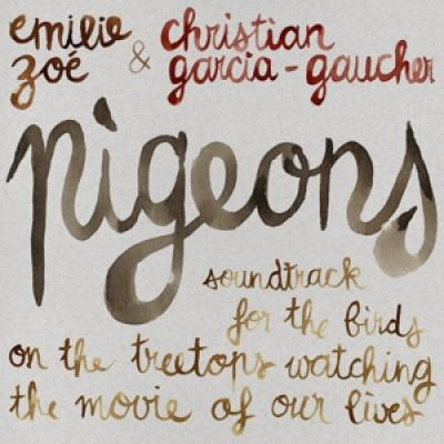 Zoe, Emilie & Christian Garcia-Gaucher - Pigeons (Soundtrack For The Birds On The Treetops)