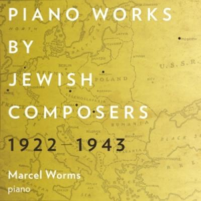Worms, Marcel - Piano Works By Jewish Composers (1922-1943)