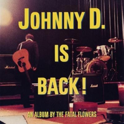 Fatal Flowers - Johnny D. Is Back! LP