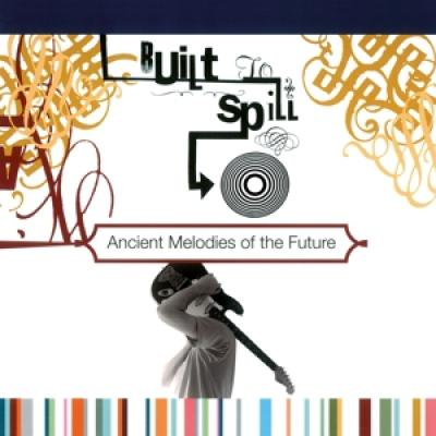 Built To Spill - Ancient Melodies Of The Future (LP)