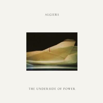 Algiers - Underside of Power