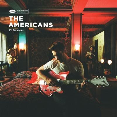 Americans - I'll Be Yours