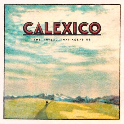 Calexico - Thread That Keeps Us (2LP)