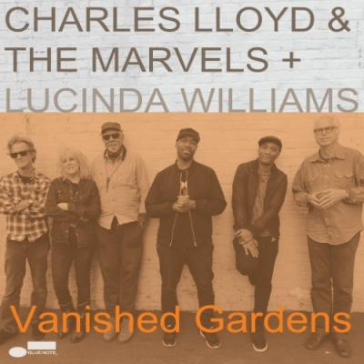 Charles Lloyd & The Marvels - Vanished Gardens (Feat. Lucinda Williams) (2LP)