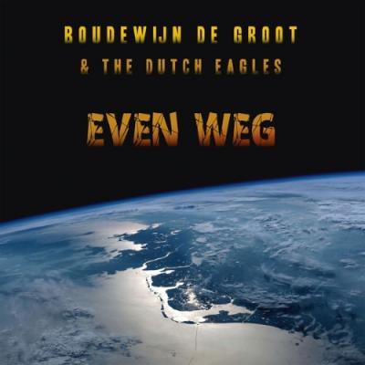 """De Groot, Boudewijn & The Dutch Eagles - Even Weg (LP+10"""")"""