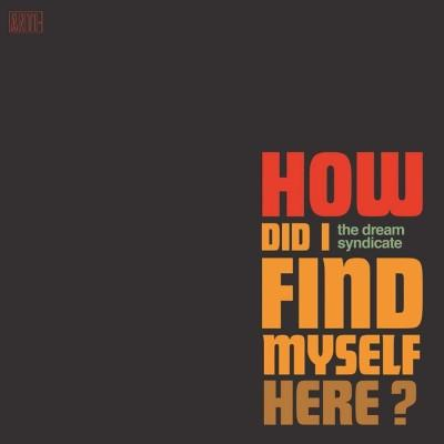Dream Syndicate - How Did I Find Myself Here?