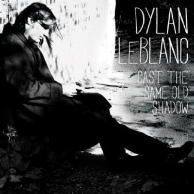Leblanc, Dylan - Cast The Same Old Shadow (LP+CD) (cover)