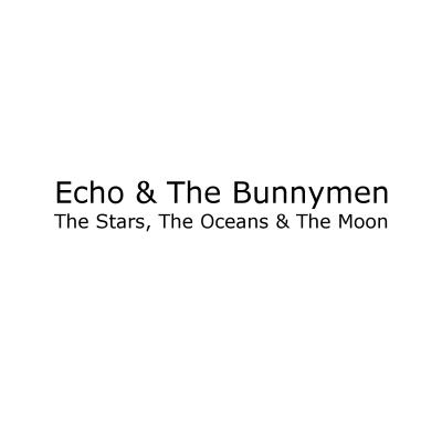 Echo & the Bunnymen - Stars, the Oceans & the Moon