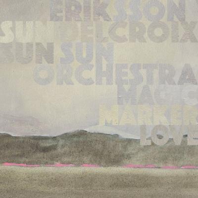 Eriksson Delcroix & Sun Sun Sun Orchestra - Magic Marker Love (LP)