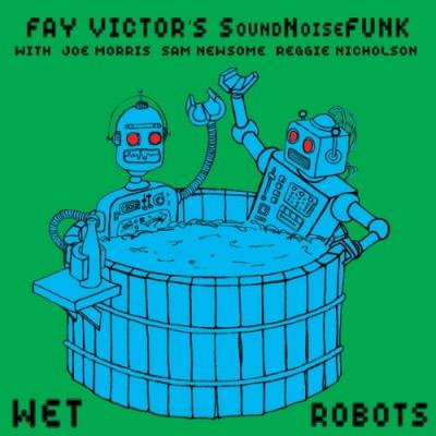 Fay Victor's Soundnoisefunk - Wet Robots