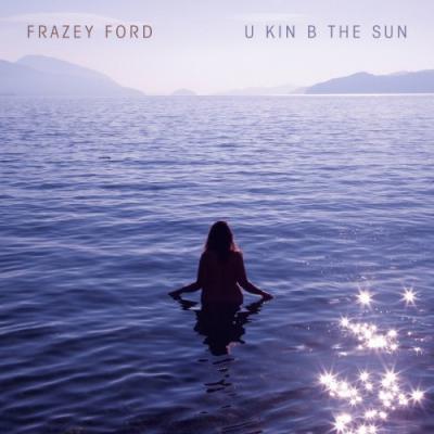 Ford, Frazey - U Kin B In The Sun (LP)