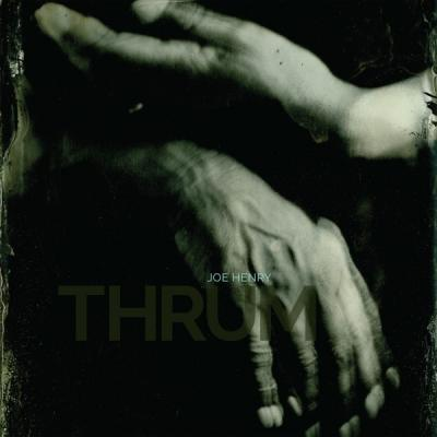 Henry, Joe - Thrum (2LP)
