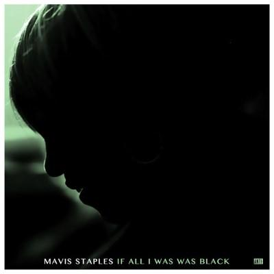 Mavis Staples - If All I Was Was Black (LP)
