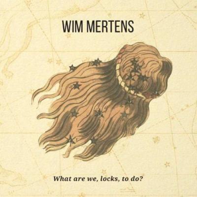 Mertens, Wim - What Are We Locks To Do
