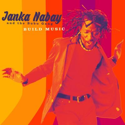 Nabay, Janka & The Bubu Gang - Build Music (LP+Download)