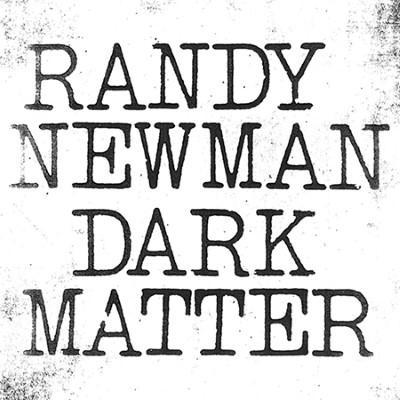 Newman, Randy - Dark Matter (LP)