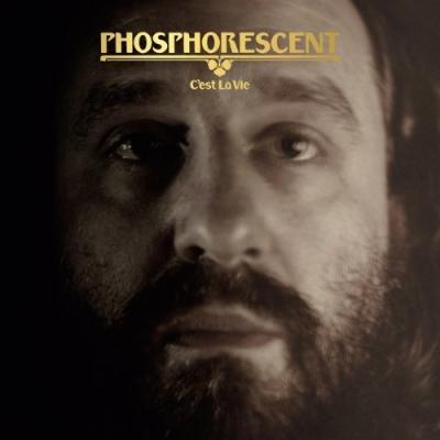 Phosphorescent - C'est La Vie