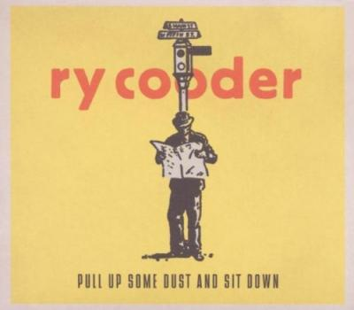 Cooder, Ry - Pull Up Some Dust And Sit Down (cover)