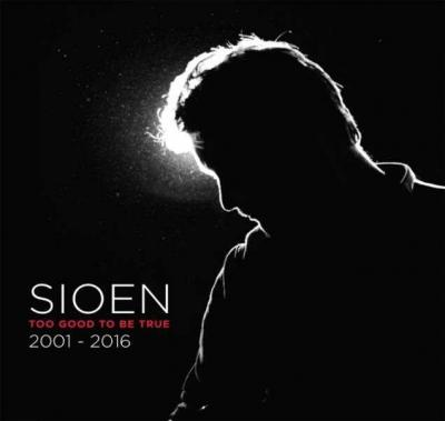 Sioen - Too Good To Be True (2001-2016)