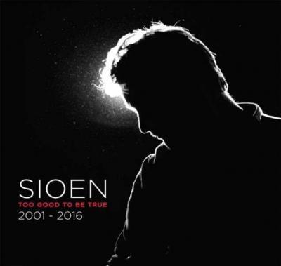 Sioen - Too Good To Be True (2001-2016)