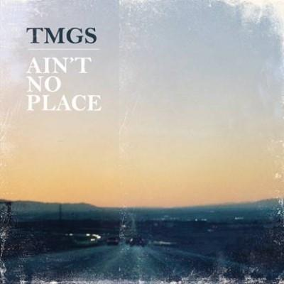 TMGS - Ain't No Place