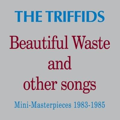 Triffids - Beautiful Waste and Other Songs