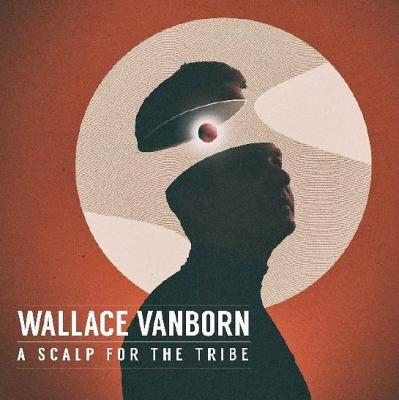 Wallace Vanborn - A Scalp For The Tribe (LP)